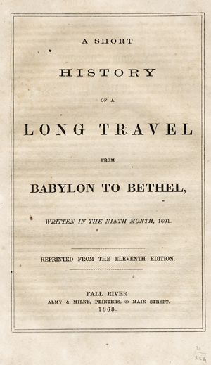 A Short History of a Long Travel from Babylon to Bethel, Written in the Ninth Month, 1691. Reprinted from the Eleventh Edition. Stephen Crisp.