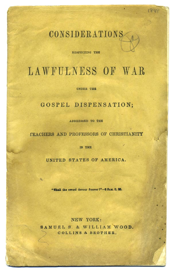 Considerations Respecting the Lawfulness of War under the Gospel Dispensation; Addressed to Teachers and Professors of Christianity in the United States of America. Religious Society of Friends New York Yearly Meeting.