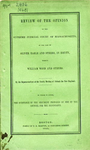 Review of the Opinion of the Supreme Court of Massachusetts in the Case of Oliver Earle and Others, in Equity, Versus William Wood and Others . . . to which is Added, The Substance of the Argument Prepared by One of the Counsel for the Defendants [Zachariah Eddy]. New England Yearly Meeting of Friends, Conservative.