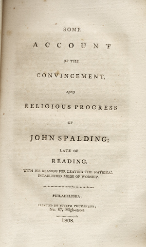 Some Account of the Convincement and Religious Progress of John Spalding; Late of Reading. With His Reasons for Leaving the National Established Church. John Spalding.