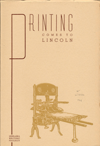 Printing Comes to Lincoln . . . Sponsored by the Ben Franklin Club of Lincoln. Federal Writers' Project.