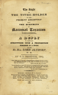 The Right of the Tithe-Holder to his Present Exemption from the Burthens of National Taxation Considered, in a Reply to Certain Strictures upon a Proposition Contained in a Letter to the Rt. Hon. Lord Althorp, &c. &c. Branfill, hampion, dward.