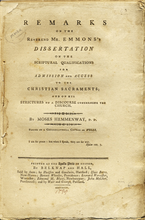 Remarks on the Reverend Mr. Emmons's Dissertation on the Scriptural Qualifications for Admission and Access to the Christian Sacraments; and on his Strictures on a Discourse Concerning the Church. Moses Hemmenway.