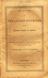 An Appeal for the Ancient Doctrines of the Religious Society of Friends. Published by Direction of the Yearly Meeting Held in Philadelphia, in the Fourth Month, 1847: Addressed to its Members. Philadelphia Yearly Meeting, Orthodox.