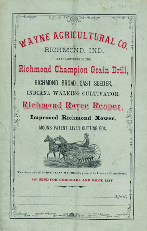 Wayne Agricultural Co. Richmond, Ind., Manufacturers of the Richmond Champion Grain Drill, Richmond Broad Cast Seeder, Indiana Walking Cultivator, Richmond Royce Reaper, Improved Richmond Mower, Moon's Patent Lever Cutting Box . . . [wrapper title]. Wayne Agricultural Co.