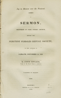 Joy in Heaven over the Penitent. A Sermon, Delivered in Park Street Church, Before the Penitent Females Refuge Society, on the Evening of Sabbath, December 18, 1825. Justin Edwards.