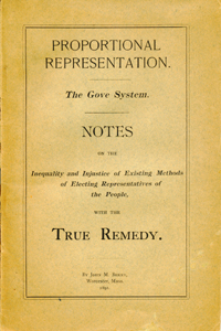 Proportional Representation. The Gove System. Notes on the Inequality and Injustice of Existing Methods of Electing Representatives of the People, with the True Remedy [wrapper title]. John M. Berry.