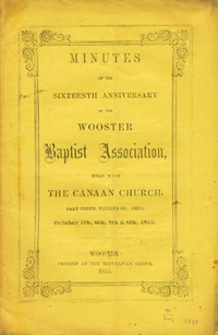 Minutes of the Sixteenth Anniversary of the Wooster Baptist Association, Held with the Canaan Church, Salt Creek, Holmes Co., Ohio . . Wooster Baptist Association.