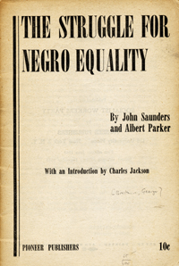 The Struggle for Negro Equality by John Saunders [pseud. for Arthur Burch] and Albert Parker [pseud. for George Breitman], with an Introduction by Charles Jackson [wrapper title]. pseudonyms, George Breitman, Arthur Burch, Albert Parker, John Saunders.