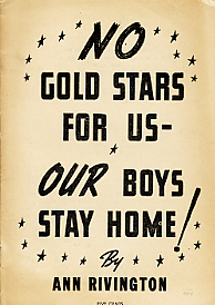 No Gold Stars for us -- Our Boys Stay Home! [wrapper title]. Ann Rivington.