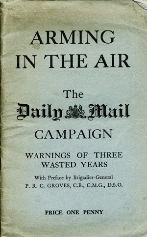 Arming in the Air. The Daily Mail Campaign. Warnings of Three Wasted Years. With Preface by Brigadier-General P. R. C. Groves [wrapper title]. Harold Sidney Harmsworth, 1st Viscount Rothermere.