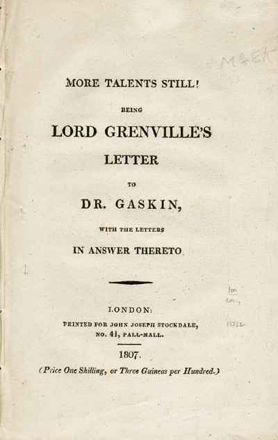More Talents Still! Being Lord Grenville's Letter to Dr. Gaskin, with the Letters in Answer Thereto. William Wyndham Grenville Grenville, Baron, George Gaskin.