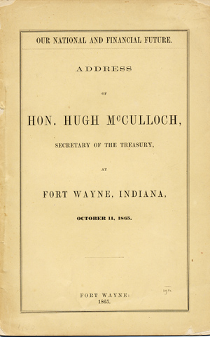 Our National and Financial Future. Address of . . . at Fort Wayne, Indiana, October 11, 1865. Hugh McCulloch.