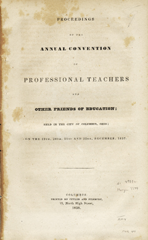 Proceedings of the Annual Convention of Professional Teachers and Other Friends of Education; Held in the City of Columbus, Ohio; on the 19th, 20th, 21st and 22nd, December, 1837. Ohio, Professional Teachers, Other Friends of Education.