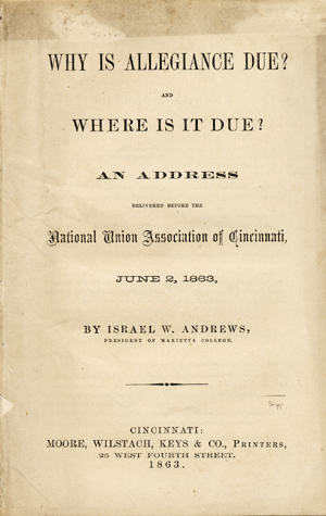 Why is Allegiance Due? And Where is it Due? An Address Delivered Before the National Union Association of Cincinnati, June 2, 1863. Israel Andrews, ard.