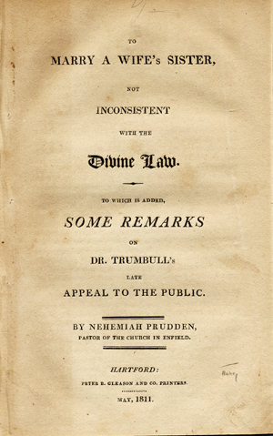 To Marry a Wife's Sister Not Inconsistent with the Divine Law. To which is Added, Some Remarks on Dr. Trumbull's Late Appeal to the Public. Leviticus 18:18, Nehemiah Prudden.