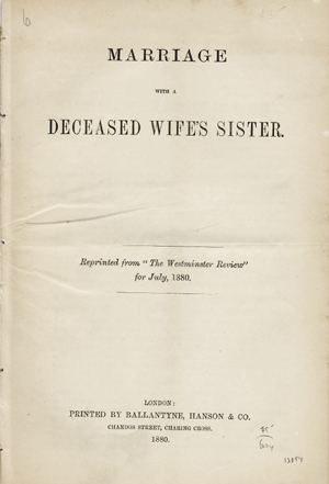 """Marriage with a Deceased Wife's Sister. Reprinted from """"The Westminster Review"""" for July, 1880. Leviticus 18:18."""