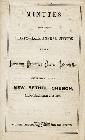 Minutes of the Thirty-Sixth Annual Session of the Parmony [sic] Primitive Baptist Association, Convened with the New Bethel Church, October 10th, 11th, and 12th, 1874. Harmony Primitive Baptist Association.