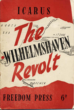 The Wilhelmshaven Revolt: A Chapter in the Revolutionary Movement in the German Navy 1918-1919 by Icarus [pseud]. Ernst Schneider.
