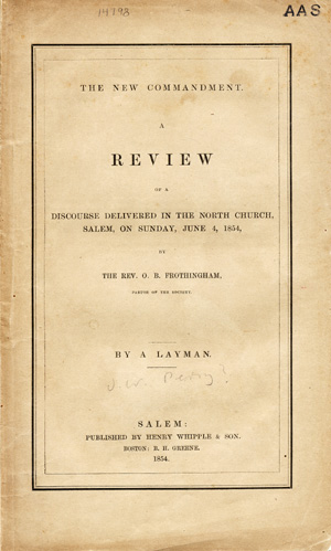 The New Commandment. A Review of a Discourse Delivered in the North Church, Salem, on Sunday, June 4, 1854, by the Rev. O. B. Frothingham, Pastor of the Society. By a Layman [pseud]. Slavery, J. W.? Perry.