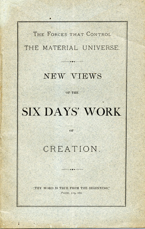 The Forces that Control the Material Universe. New Views of the Six Days' Work of Creation [wrapper title]. Seth, pseud.