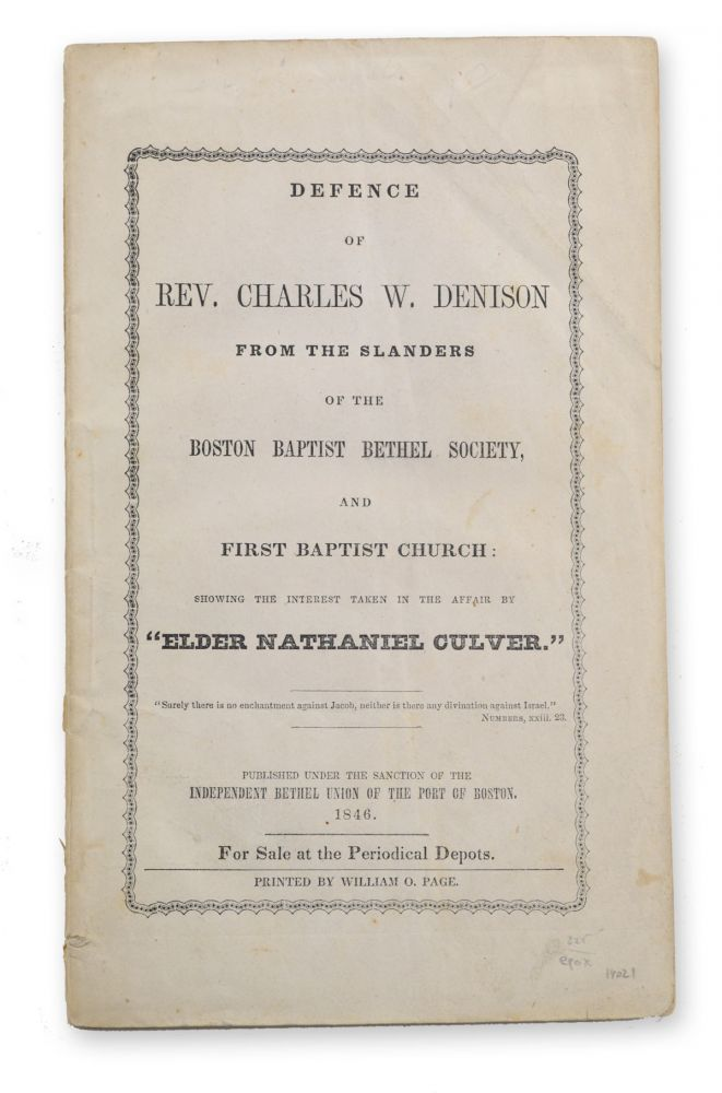 """Defence of Rev. Charles W. Denison from the Slanders of the Boston Baptist Bethel Society, and First Baptist Church: Showing the Interest Taken in the Affair by """"Elder Nathaniel Culver."""" Charles Denison, heeler."""