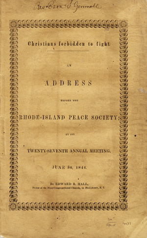 Christians Forbidden to Fight. An Address Before the Rhode-Island Peace Society at its Twenty-Seventh Annual Meeting, June 30, 1844. Edward Hall, rooks.