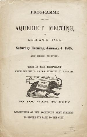 Programme for the Aqueduct Meeting, at Mechanic Hall, Saturday Evening, January 4, 1868 and Other Matters. This is the Elephant which the City is Still Expected to Purchase. Do You Want to Buy? Anonymous.