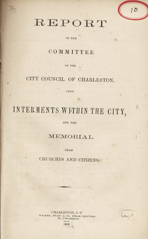 Report of the Committee of the City Council of Charleston, upon Interments within the City, and the Memorial from Churches and Citizens. Cemeteries, Charleston . City Council. Committee Upon Interments Within the City, S C.