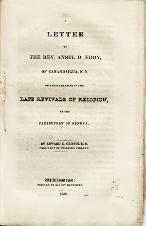 A Letter to the Rev. Ansel D. Eddy, of Canandaigua, N. Y., on the Narrative of the Late Revivals of Religion, in the Presbytery of Geneva. Edward Griffin, orr.