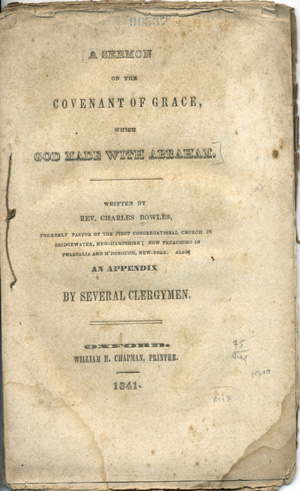 A Sermon on the Covenant of Grace, which God Made with Abraham . . . Also, an Appendix by Several Clergymen. Rev. Charles Bowles.
