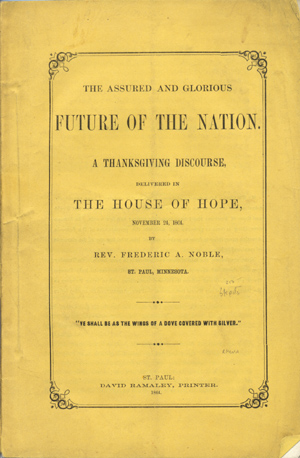 The Assured and Glorious Future of the Nation. A Thanksgiving Discourse, Delivered in the House of Hope, November 24, 1864 . . . [wrapper title]. Rev. Frederic Noble, lphonso.
