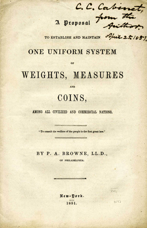 A Proposal to Establish and Maintain One Uniform System of Weights, Measures and Coins, Among all Civilized and Commercial Nations. Browne, eter, rrell.