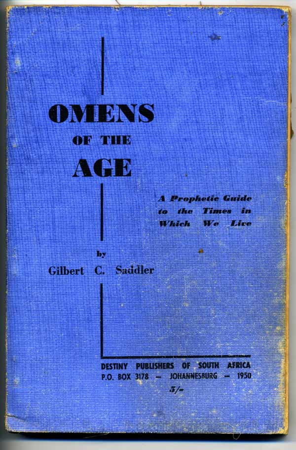 Omens of the Age: A Prohetic Guide to the Times in Which We Live. Gilbert C. Saddler.