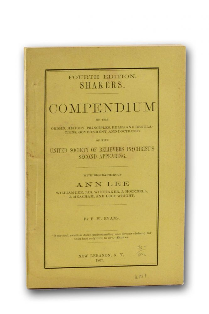 Shakers. Compendium of the Origin, History, Principles, Rules and Regulations, Government, and Doctrines of the United Society of Believers in Christ's Second Appearing. With Biographies of Ann Lee . . Evans, rederick, illiam.