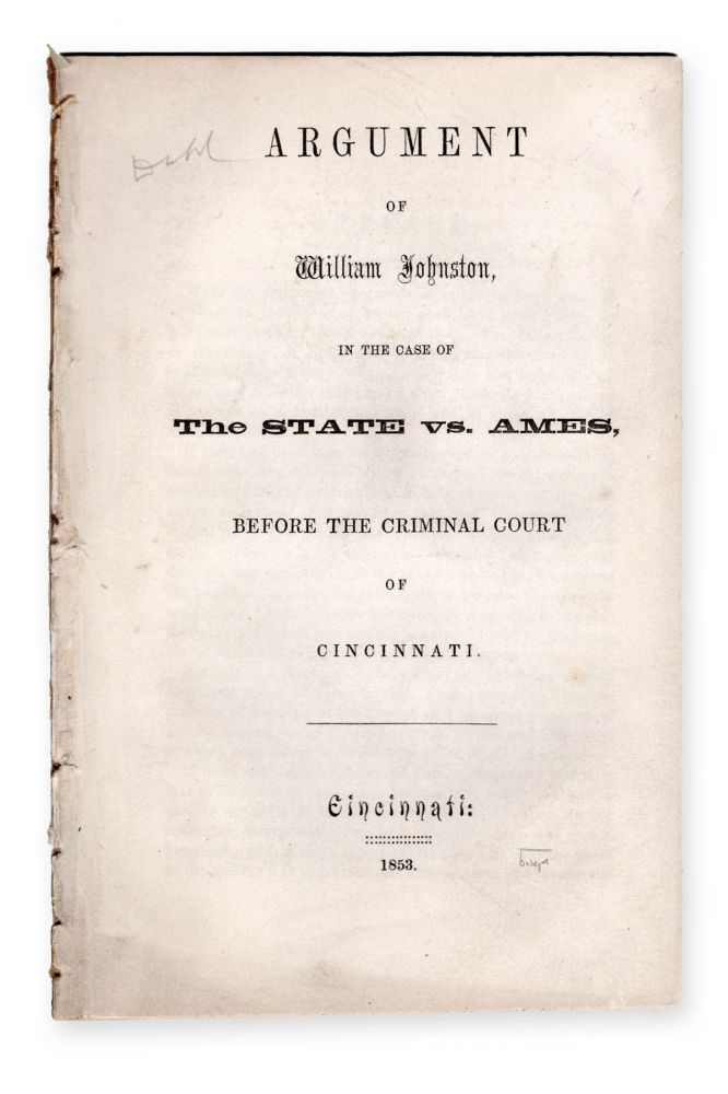 Argument of William Johnston in the Case of the State vs. Ames, Before the Criminal Court of Cincinnati. Trials, William Johnston, Fisher W. Ames.
