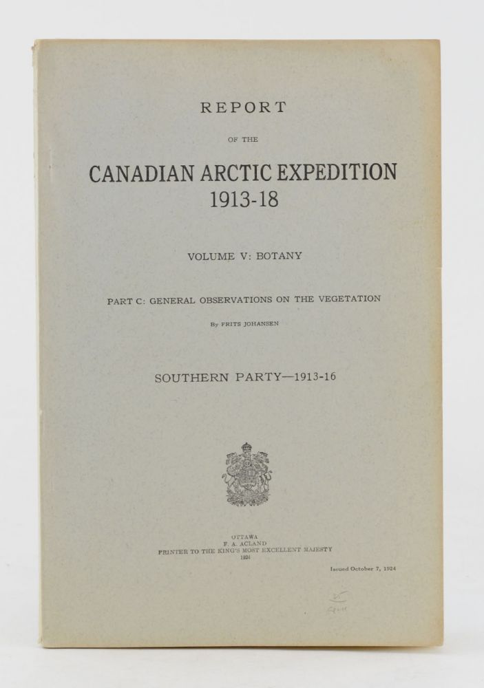 Report of the Canadian Arctic Expedition 1913-18. Volume V: Botany. Part C: General Observations on the Vegetation . . . Southern Party—1913-1916. Frits Johansen.
