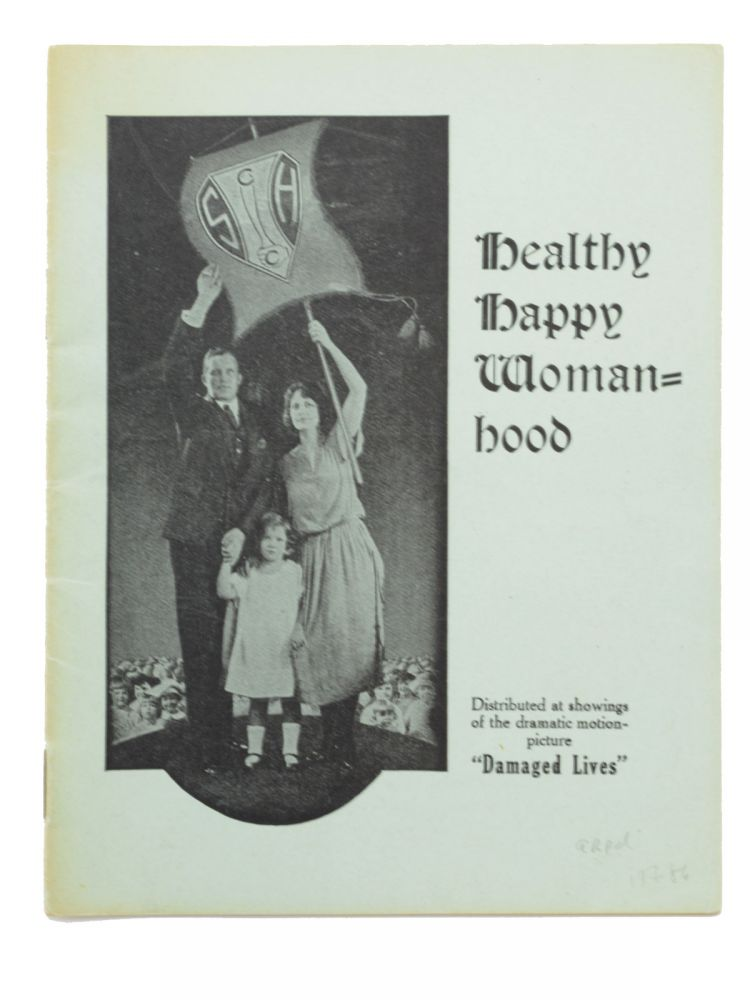 """Healthy Happy Womanhood. Distributed at showings of the dramatic motion picture """"Damaged Lives"""" [wrapper title]. Sex Education, Canadian Social Hygiene Council."""
