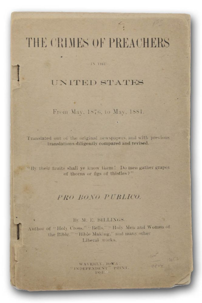The Crimes of Preachers in the United States from May, 1876 to May, 1881. Translated out of the original newspapers, and with previous translations diligently compared and revised . . Free Thought, Myron Edward, M. E. Billings.