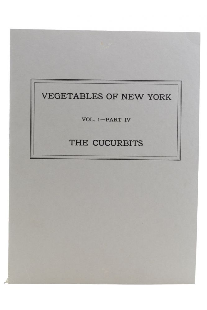 The Vegetables of New York. [Wrapper title:] Vegetables of New York: Vol. 1—Part IV: The Curcurbits. Agriculture, William T. Tapley, Walter D. Enzie, Glen P. Van Eseltine.