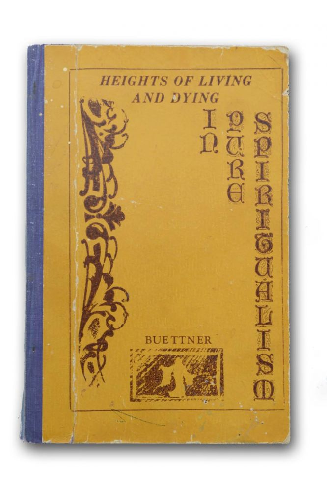 Heights of Living and Dying in Pure Spiritualism. Spiritualism Brut, Daisy Gibson Buettner.