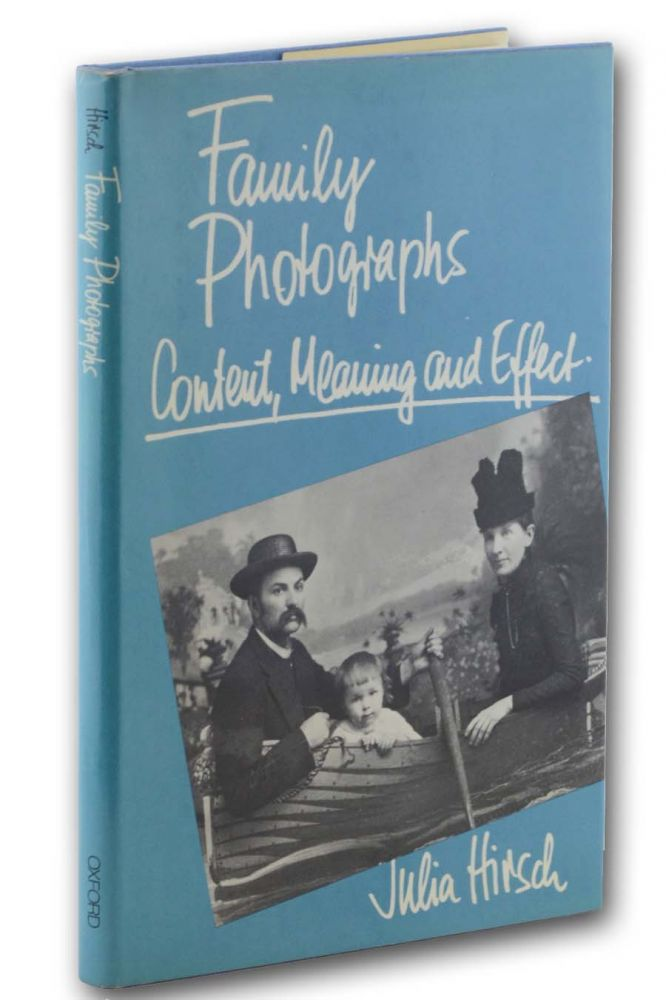 Family Photographs: Content, Meaning, and Effect. Julia Hirsch.