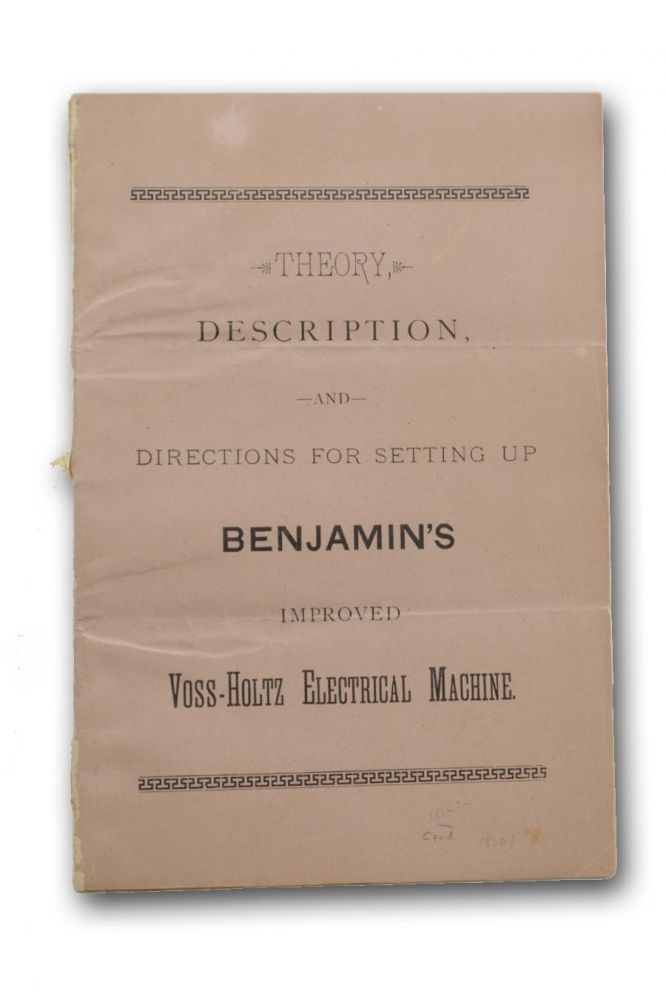 Theory, Description, and Directions for Setting Up Benjamin's Improved Voss-Holtz Electrical Machine [wrapper title]. Electricity, E. B. Benjamin.