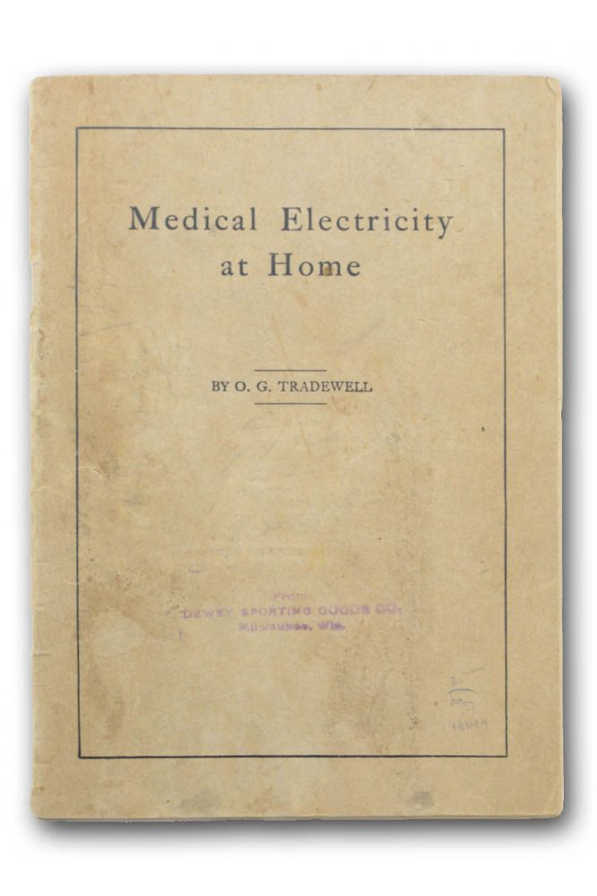Medical Electricity at Home . . . Complete Directions Showing the Best Method of Curing and Relieving Diseases by the Use of Electricity. O. G. Tradewell.