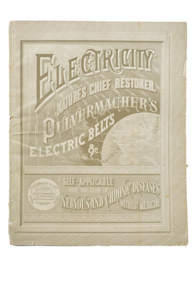 Electricity Nature's Chief Restorer. Pulvermacher's Electric Belts, &c. [wrapper title; caption title:] The Best Known Curative Agent: Pulvermacher's Electric Belts and Bands for Self-Application. Belts, Pulvermacher Galvanic Co.