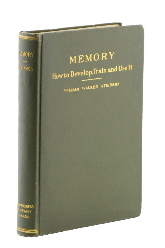 Memory: How to Develop, Train and Use It. William Walker Atkinson.