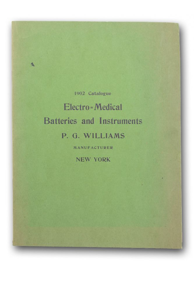 1902 Illustrated Catalogue of Batteries and Electro-Therapeutic Instruments Manufactured by P. G. Williams, New York . . Batteries, P. G. Williams.