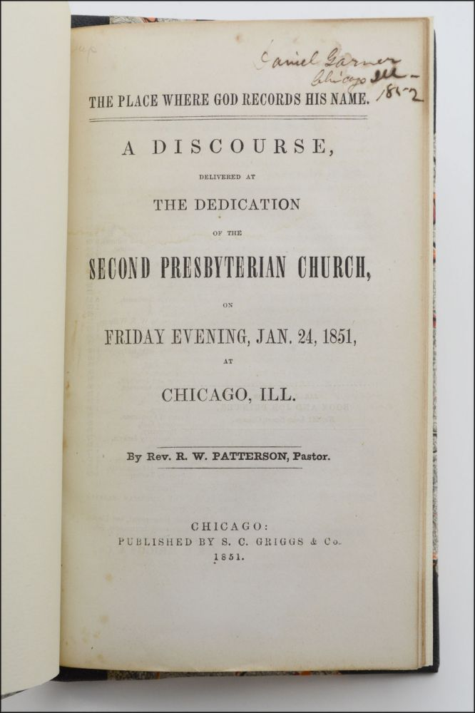 The Place Where God Records His Name. A Discourse, Delivered at the Dedication of the Second Presbyterian Church, on Friday Evening, Jan. 24, 1851, at Chicago, Ill. Bookseller Ads, Patterson, obert, ilson.