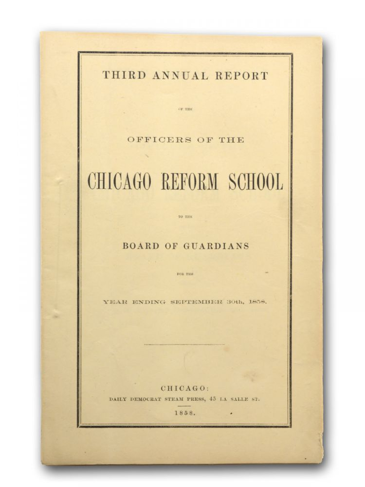Third Annual Report of the Officers of the Chicago Reform School to the Board of Guardians for the Year Ending September 30th, 1858. Chicago, Chicago Reform School.