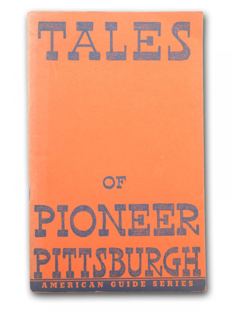 American Guide Series  Tales of Pioneer Pittsburgh     by Western  Pennsylvania Committee on Folklore on Garrett Scott, Bookseller